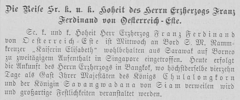 The Wiener Salonblatt No, 29 tells it readers that FF has arrived in Singapore but does not mention his illness. It, however, knows that FF will spend the next two weeks in Siam.